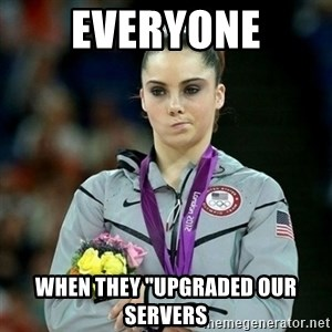 """McKayla Maroney Not Impressed - everyone when they """"upgraded our servers"""
