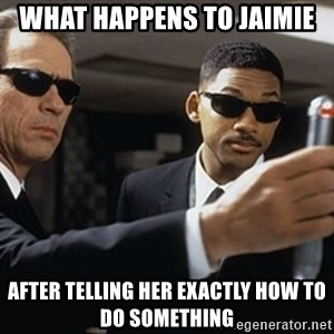 men in black - what happens to jaimie after telling her exactly how to do something