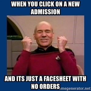 Captain Picard So Much Win! - when you click on a new admission and its just a facesheet with no orders