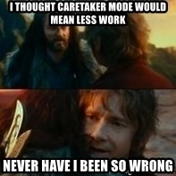 Never Have I Been So Wrong - I thought caretaker mode would mean less work Never have i been so wrong