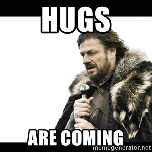 Winter is Coming - Hugs Are coming