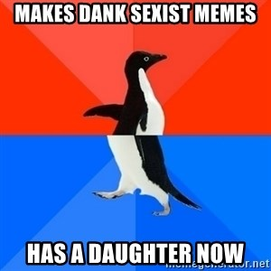 Socially Awesome Awkward Penguin - Makes dank sexist memes has a daughter now