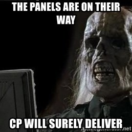 OP will surely deliver skeleton - The panels are on their way CP will surely deliver