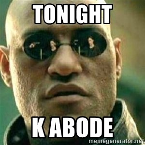 What If I Told You - Tonight K Abode