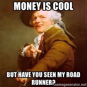 Joseph Ducreux - Money is cool But have you seen my Road Runner?