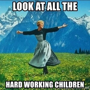 Look at all the things - look at all the hard working children