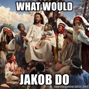 storytime jesus - What would  Jakob do