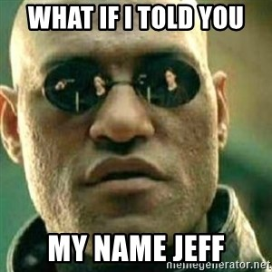 What If I Told You - What if I told you My Name Jeff
