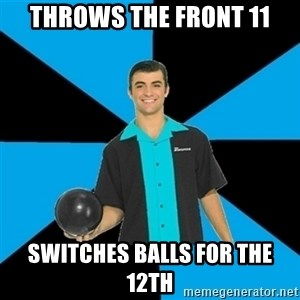 Annoying Bowler Guy  - Throws the front 11 Switches balls for the 12th