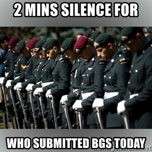 Moment Of Silence - 2 Mins silence for  who submitted BGS today