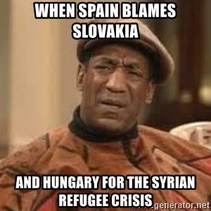 Confused Bill Cosby  - when Spain blames Slovakia  and Hungary for the Syrian refugee crisis