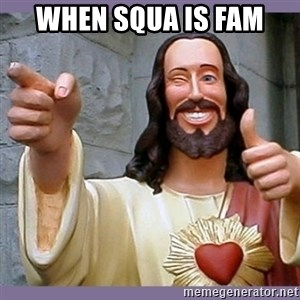 buddy jesus - when squa is fam