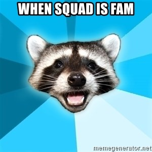 Lame Pun Coon - when squad is fam