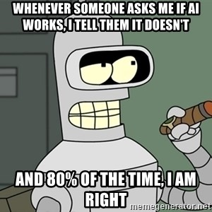 Typical Bender - Whenever someone asks me if AI works, I tell Them It doesn't And 80% of the time, I am right