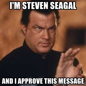 Steven Seagal - I'm Steven Seagal and I approve this message
