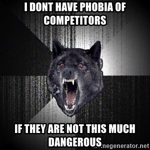 Insanity Wolf - I dont have phobia of competitors  if they are not this much dangerous