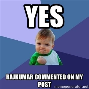 Success Kid - yes  Rajkumar commented on my post