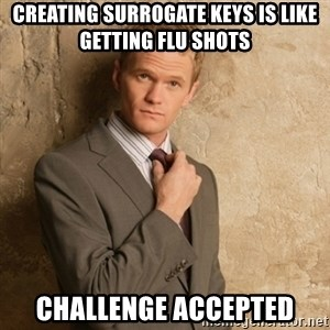 Neil Patrick Harris - Creating surrogate keys is like getting flu shots Challenge Accepted