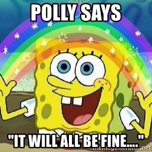 """Imagination - polly says """"It will all be fine…."""""""