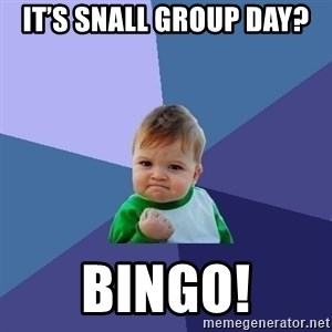 Success Kid - It's Snall Group Day? BINGO!