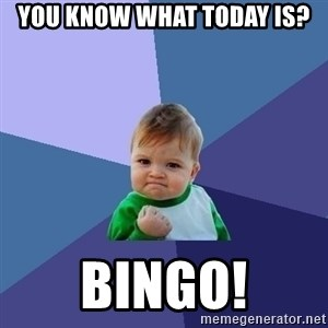 Success Kid - You know what today is? Bingo!