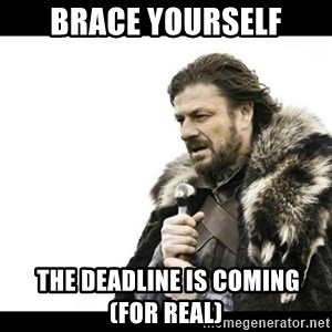 Winter is Coming - Brace Yourself  the deadline is coming    (for real)