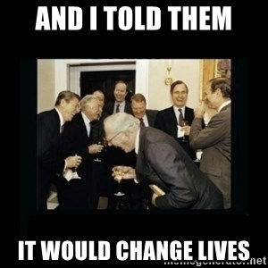 Rich Men Laughing - And I TOLD THEM IT WOULD CHANGE LIVES