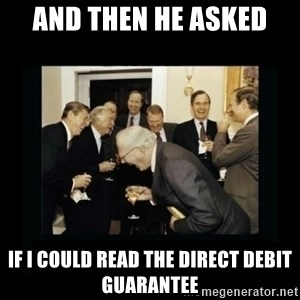 Rich Men Laughing - and then he asked  if I could read the direct debit guarantee