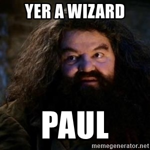Yer A Wizard Harry Hagrid - Yer a Wizard Paul