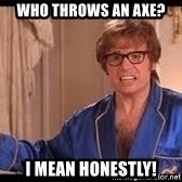 Austin Powers shoe - who throws an axe? i mean honestly!