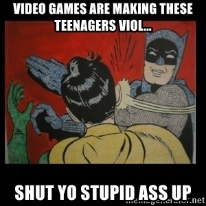 Batman Slappp - video games are making these teenagers viol... shut yo stupid ass up