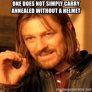 One Does Not Simply - one does not simply carry annealed without a helmet