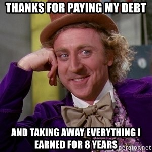 Willy Wonka - Thanks for Paying My Debt And Taking Away Everything I Earned for 8 Years