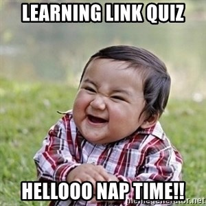 Niño Malvado - Evil Toddler - Learning Link Quiz Hellooo Nap Time!!