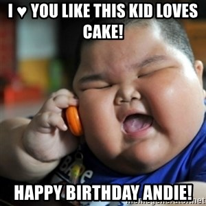 fat chinese kid - I ♥️ You like this kid loves cake! Happy Birthday Andie!