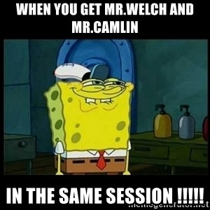Don't you, Squidward? - When you get Mr.Welch and Mr.Camlin in the same session !!!!!