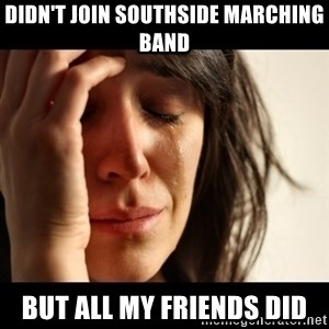 crying girl sad - didn't join southside marching band but all my friends did