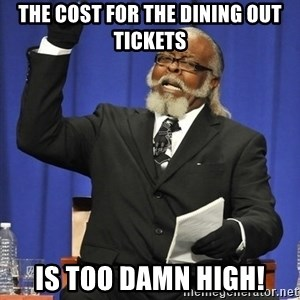 Rent Is Too Damn High - The cost for the dining out tickets is too damn high!