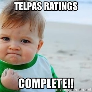 fist pump baby - TELPAS ratings COMPLETE!!
