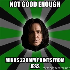 Serious Snape - NOT GOOD ENOUGH MINUS 239MM POINTS FROM JESS
