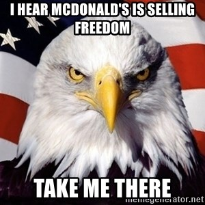American Pride Eagle - I hear McDonald's is selling freedom Take me there