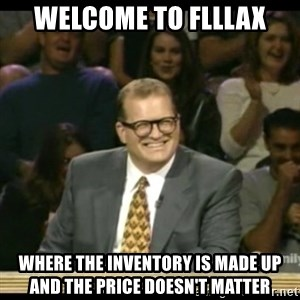 Whose Line - Welcome to FLLLAX where the inventory is made up and the price doesn't matter