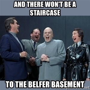 Dr. Evil and His Minions - and there won't be a staircase to the belfer basement