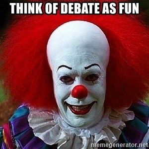 Pennywise the Clown - Think of debate as fun