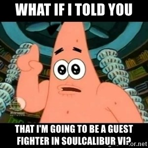 ugly barnacle patrick - What if I told you that I'm going to be a guest fighter in SoulCalibur VI?