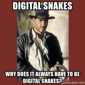 Indiana Jones - Digital snakes Why does it always have to be digital snakes?