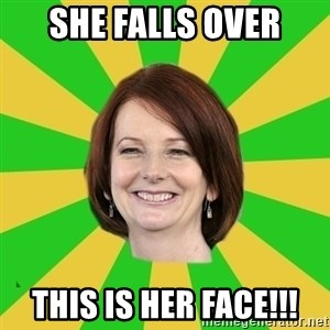 Julia Gillard - She falls over This is her face!!!