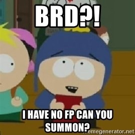 Craig would be so happy - Brd?! I have no fp can you summon?