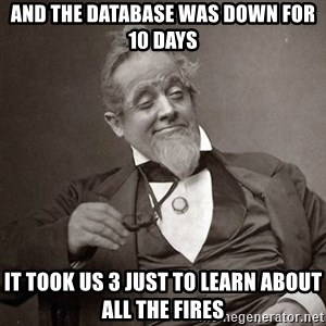 1889 [10] guy - and the database was down for 10 days it took us 3 just to learn about all the fires