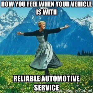 Look at all the things - how you feel when your vehicle is with Reliable Automotive Service
